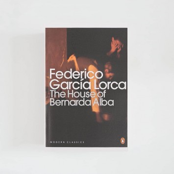The House of Bernarda Alba and Other Plays · Federico García Lorca (Penguin Modern Classics)
