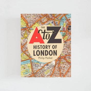 The A to Z History of London · Philip Parker (HarperCollins)
