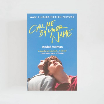 Call Me By Your Name · André Aciman (Atlantic Books)