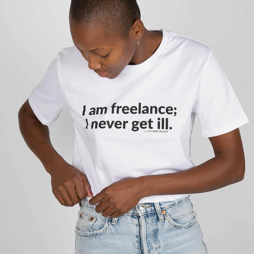 Camiseta · I am freelance, I never get ill