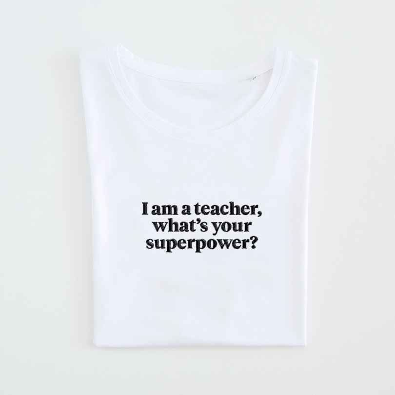 Camiseta · I am a teacher, what's your superpower?